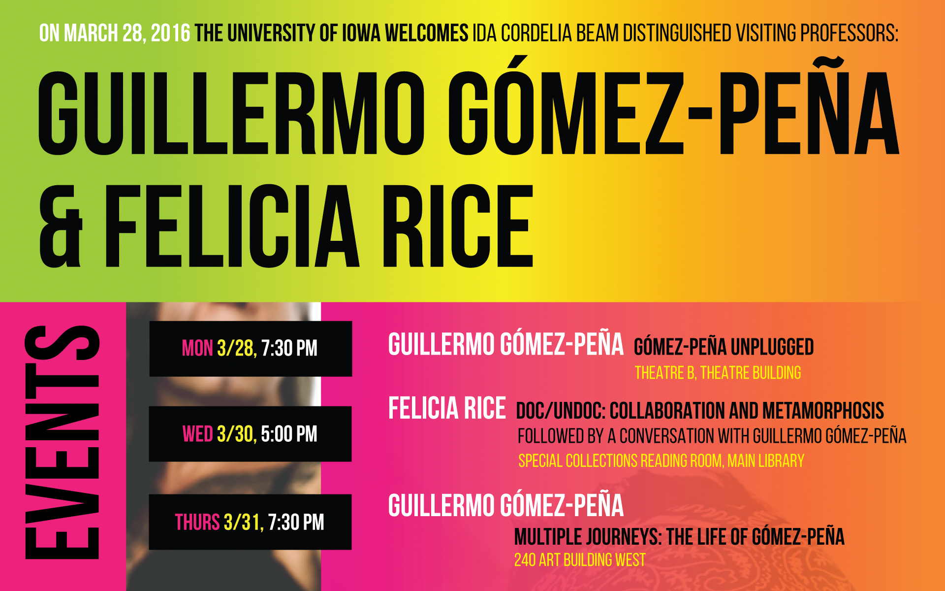 Guillermo Gomez-Pena and Felicia Rice. Ida Beam Visiting Professors. Events in March. More info at arts.uiowa.edu.