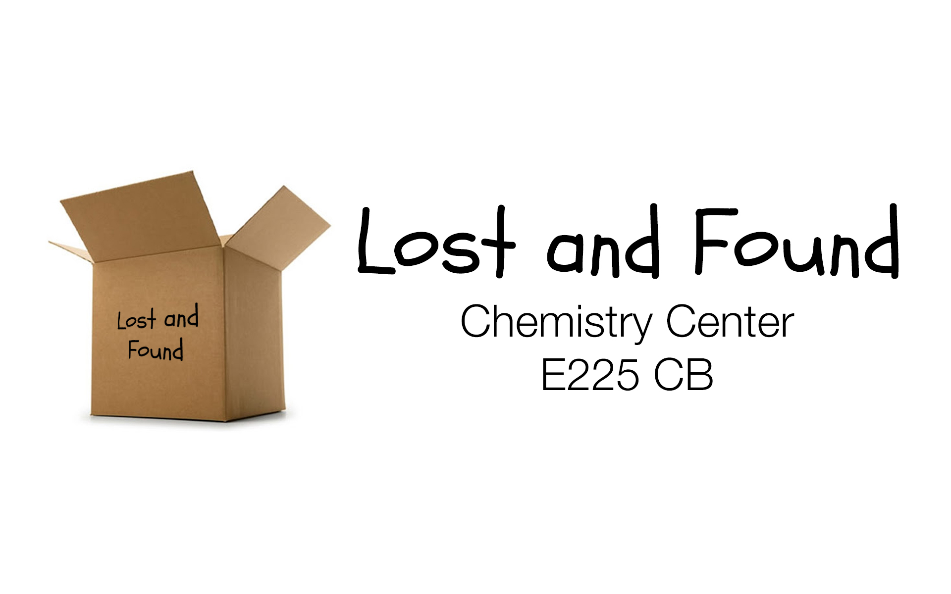 Lost and Found, located in the Chemistry Center, E225 CB