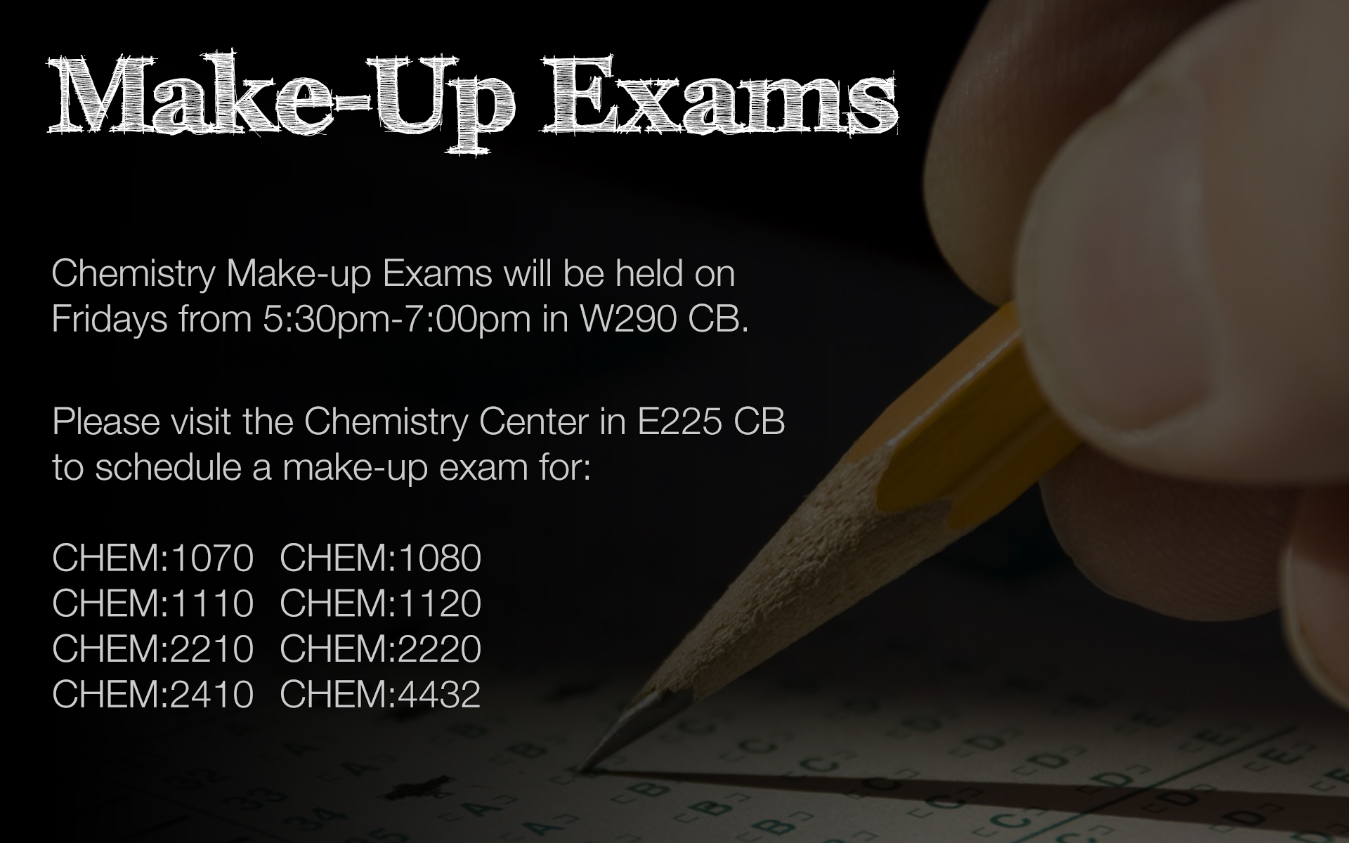 Chemistry Make-Up Exams will be held on Fridays from 5:30pm - 7:00pm in W290 CB.