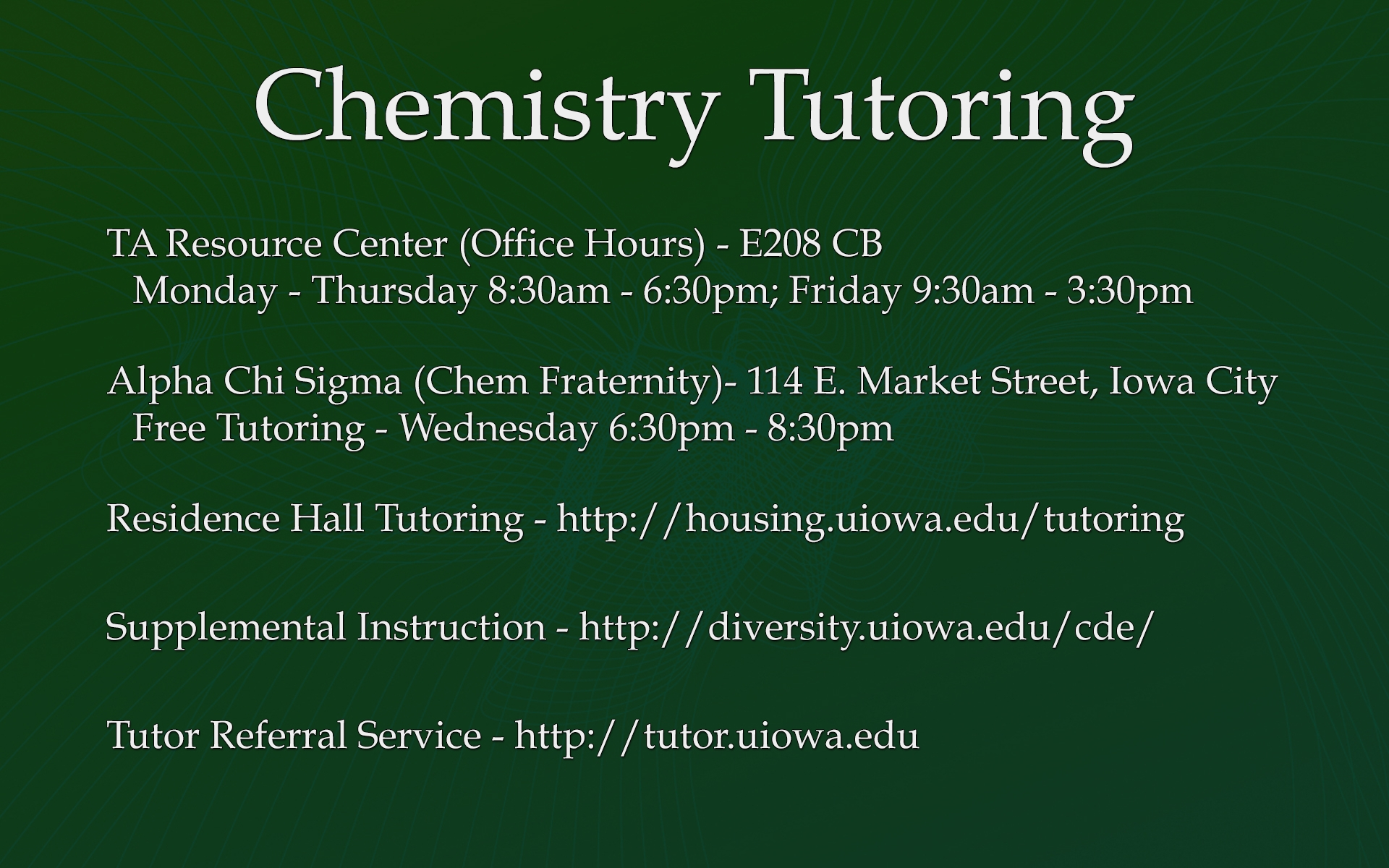 Chemistry Tutoring, TA Resource Center (Office Hours) - E208 CB Monday - Thursday 8:30am - 6:30pm; Friday 9:30am - 3:30pm